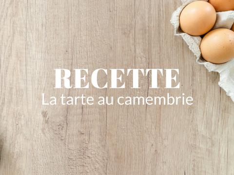 Recette de saison : la tarte au Camembrie de la Ferme de Saint Thibault